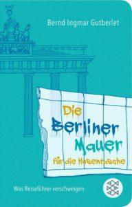 TRAVELbusiness-Buchtipp: Die Berliner Mauer für die Hosentasche (Fischer Verlage)